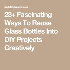 23+ Fascinating Ways To Reuse Glass Bottles Into DIY Projects Creatively