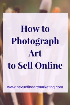 How to Photograph Art to Sell Online. Tips on how to take the perfect photograph and what equipment will give you the best results. Sell art online.