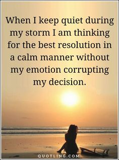 decision quotes When I keep quiet during my storm I am thinking Good Life Quotes, Life Is Good, Decision Quotes, Motivational Quotes, Inspirational Quotes, Word 2, Mental Strength, Best Resolution, Words Of Encouragement