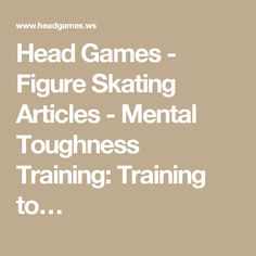 Head Games - Figure Skating Articles - Mental Toughness Training: Training to…