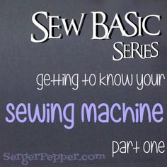 Amazing... I've only read about half of the blog and it has cleared up alot. | From Serger Pepper - Sew Basic Series Sewing Machine
