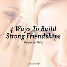 4 Ways To Build Strong Friendships