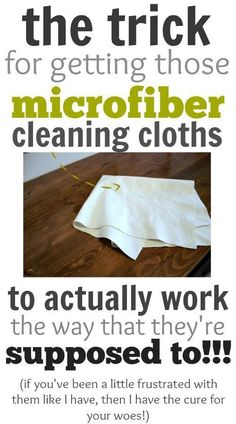 Getting microfiber cloths to actually work the way they're supposed to! These things have been driving me nuts!