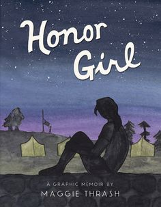 Honor Girl: A Graphic Memoir / Maggie Thrash. All-girl camp. First love. First heartbreak. At once romantic and devastating, brutally honest and full of humor, this graphic-novel memoir is a debut of the rarest sort. Ya Books, Good Books, Comic Books, Jhon Green, Magazin Covers, Mighty Girl, Books For Teens, Teen Books, Book Girl