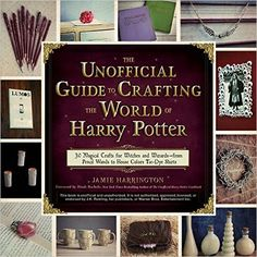 The Unofficial Guide to Crafting the World of Harry Potter: 30 Magical Crafts for Witches and Wizardsfrom Pencil Wands to House Colors Tie-Dye Shirts: Jamie Harrington, Dinah Bucholz: 9781440595042: Amazon.com: Books