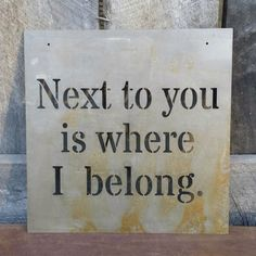 Next To You Is Where I Belong - Metal Sign by NeedmoreHeart on Etsy https://www.etsy.com/listing/251039233/next-to-you-is-where-i-belong-metal-sign