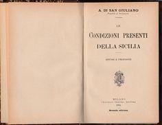 A. DI SAN GIULIANO  LE CONDIZIONI PRESENTI DELLA SICILIA STUDII E PROPOSTE  F.LLI TREVES MILANO 1894 2° EDIZIONE L4349