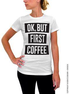 "Use coupon code ""pinterest"" Ok But First Coffee Shirt - White Women's Tshirt by DentzDenim"