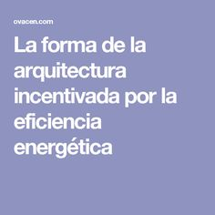 La forma de la arquitectura incentivada por la eficiencia energética