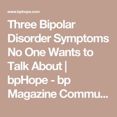 Three Bipolar Disorder Symptoms No One Wants to Talk About | bpHope - bp Magazine Community