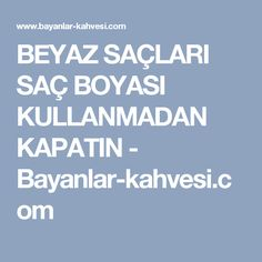 BEYAZ SAÇLARI SAÇ BOYASI KULLANMADAN KAPATIN - Bayanlar-kahvesi.com Skin Care, Hair Beauty, Makeup, Dua, Diy Pins, Beauty Ideas, Balconies, Make Up, Maquillaje