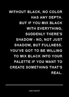 Meilleures Citations De Mode & Des Créateurs : You have to be willing to mix black into your palette if you want to create some Cool Words, Wise Words, Favorite Quotes, Best Quotes, Quotes To Live By, Life Quotes, Quotes Quotes, Black Quotes, All Black Everything