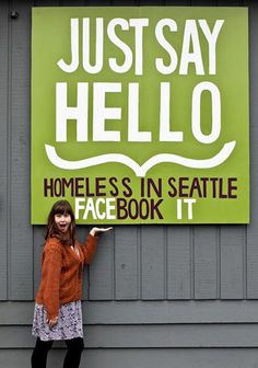 Most folks living on the street feel invisible; shine a beautiful light on them with your smile and then JUST SAY HELLO! Just Say Hello, Feeling Invisible, Beautiful Lights, Your Smile, You Changed, Seattle, Bipolar, Feelings, Sayings