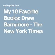 My 10 Favorite Books: Drew Barrymore - The New York Times
