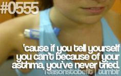 #0555 | 'cause if you tell yourself you can't because of your asthma, you've never tried