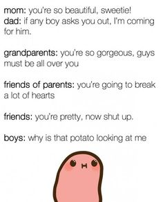 There's the protruding girls and there's the popular girls and I look like a potato.a kawaii potato Potato Funny, Cute Potato, Potato Meme, Tiny Potato, Funny Quotes, Funny Memes, Hilarious, Funny Comebacks, Kawii Potato
