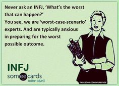 Never ask an INFJ, 'What's the worst that can happen?' You see, we are 'worst-case-scenario' experts. And are typically anxious in preparing for the worst possible outcome. Seriously do not let those words come out of your mouth. Infj Mbti, Intj And Infj, Isfj, Rarest Personality Type, Mbti Personality, Myers Briggs Personality Types, Infj Type, Nerd, To Infinity And Beyond
