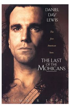 Last of the mohicans....Daniel Day Lewis