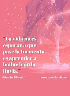 La vida no es esperar a que pase la tormenta, es aprender a bailar bajo la lluvia. #Frases #Reflexiones #Motivacion #Emprendedores