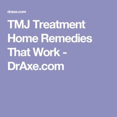 TMJ Treatment Home Remedies That Work - DrAxe.com