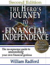 Using the stages of the classic hero's journey as a guide, author William Radford lays out a series of  practical steps that anyone can take to become financially independent.  The Hero's Journey to Financial Independence is easy to read yet full of sound financial advice.