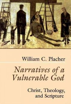 Narratives of a Vulnerable God: Christ, Theology, and Scripture