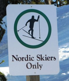 Nordic skiers only! (Why? Because we're awesome...)