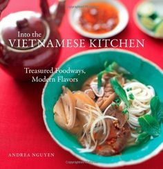 Into the Vietnamese Kitchen: Treasured Foodways, Modern Flavors by Andrea Nguyen, http://www.amazon.com/dp/1580086659/ref=cm_sw_r_pi_dp_kXsprb06SBVHD