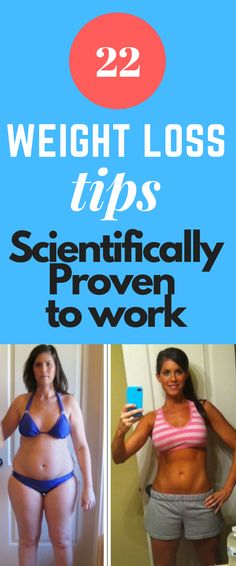 22 weight loss tips scientifically proven to work. Many people dream day and night with a perfect magazine cover body and this makes them follow the craziest diets & weight loss tips that human creativity is capable of creating. It was thought to give reliable information that we made this list with tips for weight loss that are scientifically proven and that will help you to lose weight with health.