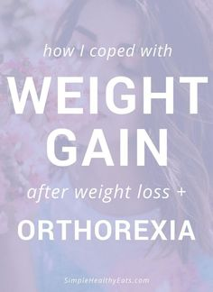 How I Coped with Weight Gain After Weight Loss and Orthorexia - Simple Healthy Eats Easy Diet Plan, Low Carb Diet Plan, Diet Plans To Lose Weight, Want To Lose Weight, Weight Gain, Weight Loss, Eating Too Much Protein, Healthy Weight, Healthy Eats