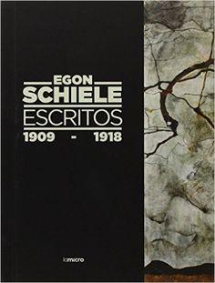 Escritos : 1909-1918 / Egon Schiele ; introducción y traducción, Carla Carmona (2014)