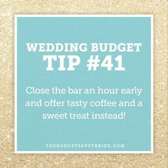 """""""Wedding Budget Tip 41: Close the bar an hour early and offer tasty coffee or a sweet treat instead! #weddingbudgettip #budgetweddingtip #BSBtips…"""""""