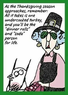 Thanksgiving Humor courtesy of Maxine Funny Thanksgiving Pictures, Thanksgiving Cartoon, Happy Thanksgiving, Thanksgiving Sayings, Thanksgiving Decorations, Happy Fall, Thanksgiving Blessings, Thanksgiving Recipes, Thanksgiving Graphics