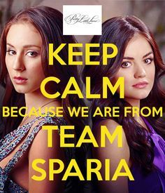 keep-calm-because-we-are-from-team-sparia Pretty Little Liars