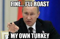 Vengeance: Another meme featuring Putin, who described the shooting down of his warplane as a 'stab in the back', has him saying: 'Fine... I'll roast my own Turkey'