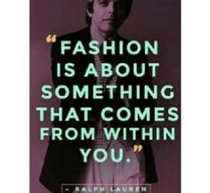 101 Fashion Quotes So Timeless They're Basically Iconic The ever-wise Ralph Lauren Famous Fashion Quotes, Fashion Designer Quotes, Fashion Designers, Quotes About Fashion, Ralph Lauren, Site Shopping, Shopping Center, Favorite Quotes, Best Quotes
