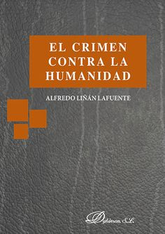 El crimen contra la humanidad / Alfredo Liñán Lafuente.. -- Madrid : Dykinson, D.L. 2015.