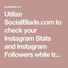 Utilize SocialBlade.com to check your Instagram Stats and Instagram Followers while tracking your progress. SocialBlade is a premiere Instagram community where you can chat with other Instagram users.