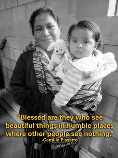 """Blessed are they who see beautiful things in humble places where other people see nothing."" -Camille Pissarro"