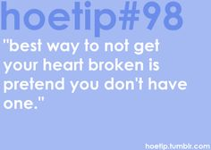 Hoetips - 'Best way to not get your heart broken is pretend you don't have one. Hoe Tips, Say That Again, Different Quotes, Care About You, How I Feel, All You Need Is, Haha Funny, True Stories, Inspire Me