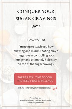 Today is Day 4 of the Conquer Your Sugar Cravings Challenge and we are talking about conquering your sugar cravings by learning how to eat. It's not too late to join. Sign up here: http://anamariajanes.com/sugarcravings/
