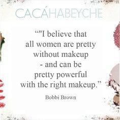 """""""Eu acredito que todas as mulheres são bonitas sem maquiagem - e podem ser muito poderosas com a maquiagem certa.""""  Bobbi Brown  #beautyquotes #cacahabeyche #cacamakeup #BobbiBrown #maquiagem #beauty https://instagram.com/cacahabeyche/p/0Aw1THCMC1/"""