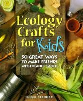 Ecology crafts for kids : 50 great ways to make friends with planet earth / Bobbe Needham. - Item Details - Chicago Public Library