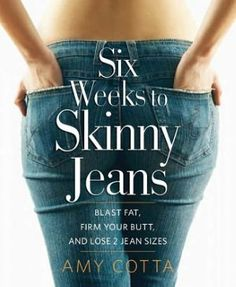 Six Weeks to Skinny Jeans: Blast Fat, Firm Your Butt, and Lose Two Jean Sizes        by      Amy Cotta