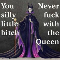 "Maleficent says it all. ""You silly little bitch. Never fuck with the QUEEN! Bitch Quotes, Funny Quotes, Sassy Quotes, Quotable Quotes, Karma Quotes Truths, Bitchyness Quotes, Hell Quotes, Sarcastic Sayings, Diva Quotes"