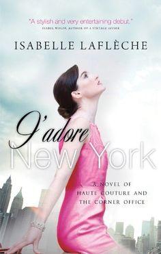 J'adore New York: A Novel of Haute Couture and the Corner Office, http://www.amazon.com/dp/B0055DKSA4/ref=cm_sw_r_pi_awdm_0UQMwb06EBZWY