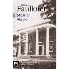 William Faulkner. ¡Absalón, Absalón!
