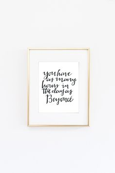 """Hand Lettered Art Print """"You have as many hours in the day as Beyonce"""" 8.5x11in by SerendipityFineLines on Etsy https://www.etsy.com/listing/197563906/hand-lettered-art-print-you-have-as-many"""