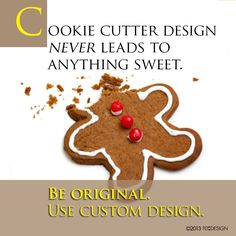 Cookie cutter design never leads to anything sweet. Be original. Use custom design. #design #quote #reDESIGN2 http://www.redesign2.com/blog/welcome-to-the-era-of-crappy-content