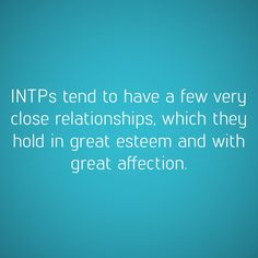 INTPs & relationships| True! I don't get close to many people, but I love the crap out of the ones I do get close to!